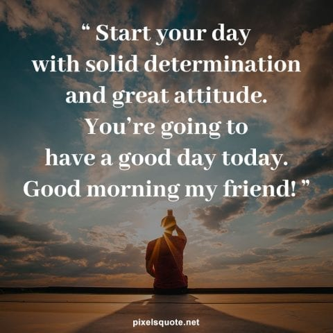 Good morning quotes for friends 4.